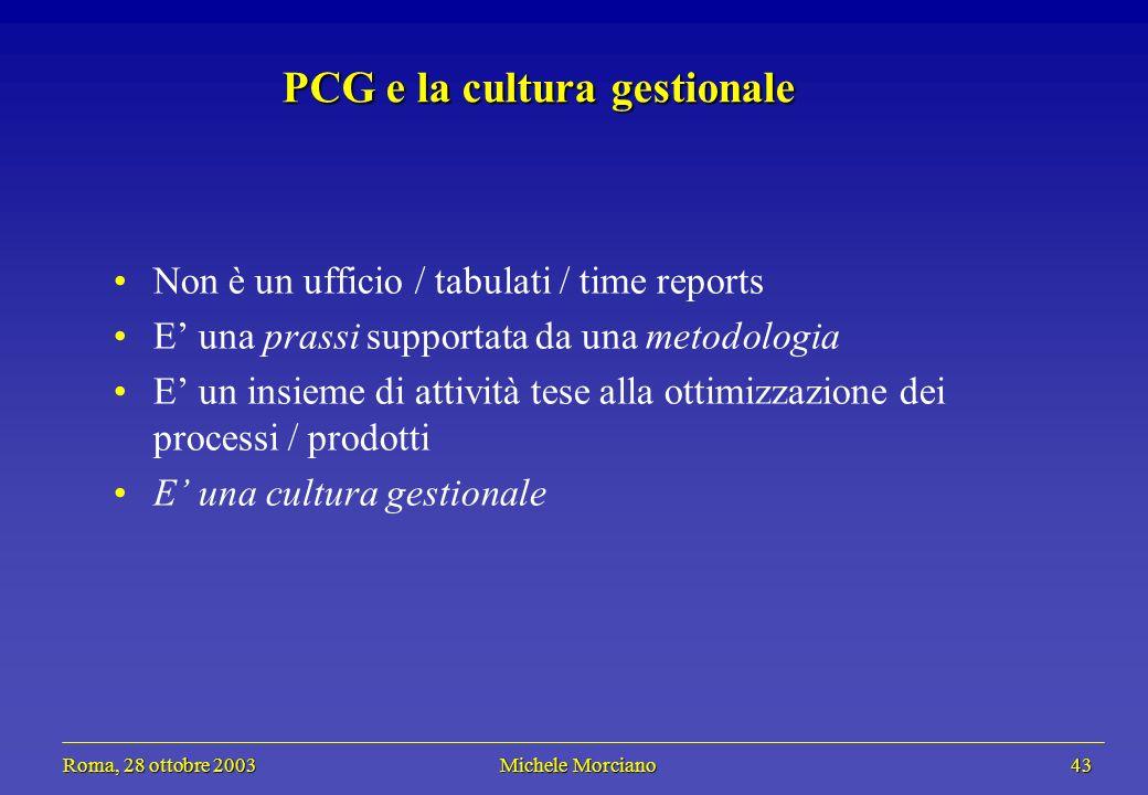 Roma, 28 ottobre 2003 Michele Morciano 43 Roma, 28 ottobre 2003 Michele Morciano 43 PCG e la cultura gestionale Non è un ufficio / tabulati / time rep