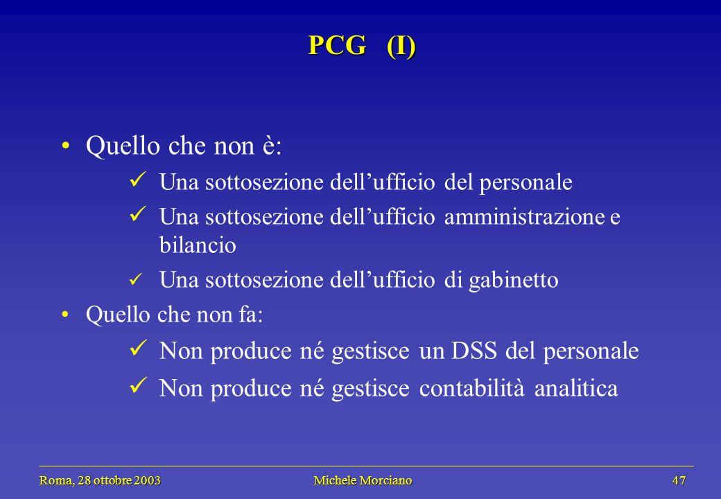 Roma, 28 ottobre 2003 Michele Morciano 47 Roma, 28 ottobre 2003 Michele Morciano 47 PCG (I) Quello che non è: Una sottosezione dellufficio del persona