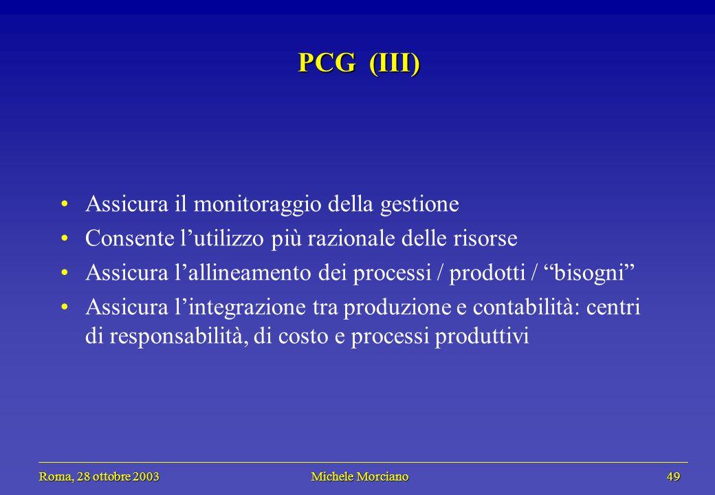 Roma, 28 ottobre 2003 Michele Morciano 49 Roma, 28 ottobre 2003 Michele Morciano 49 PCG (III) Assicura il monitoraggio della gestione Consente lutiliz