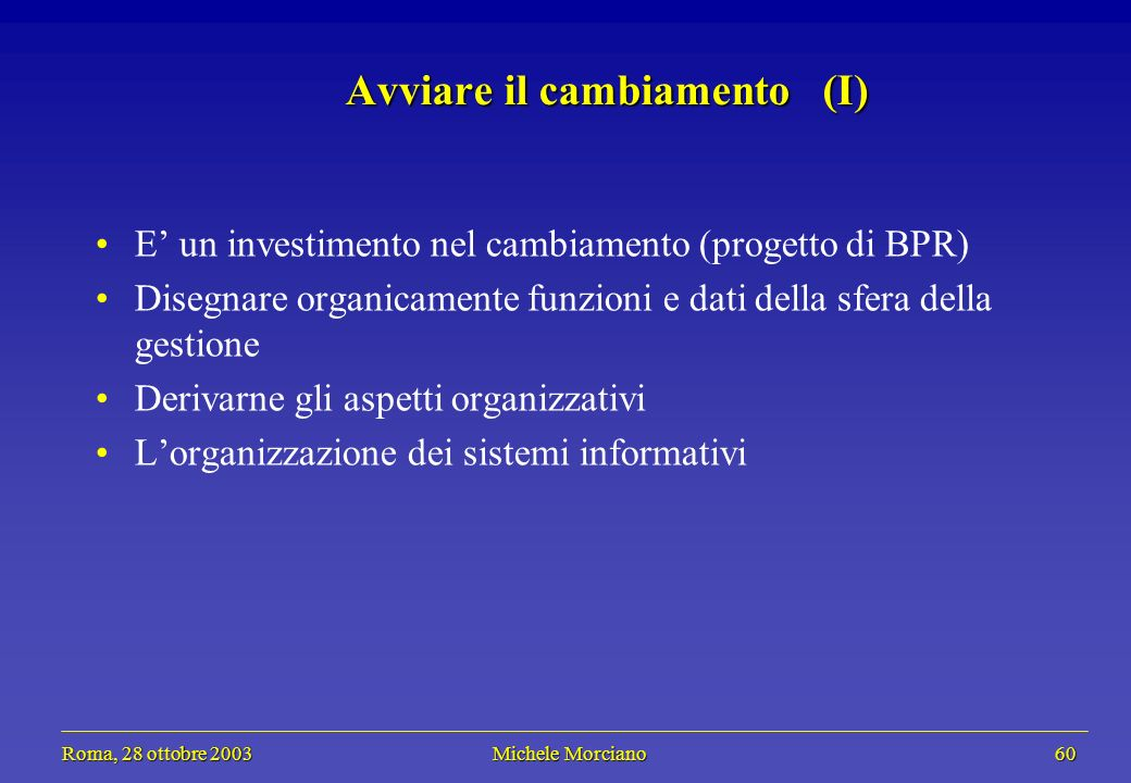 Roma, 28 ottobre 2003 Michele Morciano 60 Roma, 28 ottobre 2003 Michele Morciano 60 Avviare il cambiamento (I) E un investimento nel cambiamento (prog