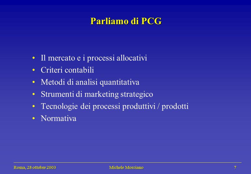 Roma, 28 ottobre 2003 Michele Morciano 7 Roma, 28 ottobre 2003 Michele Morciano 7 Parliamo di PCG Il mercato e i processi allocativi Criteri contabili