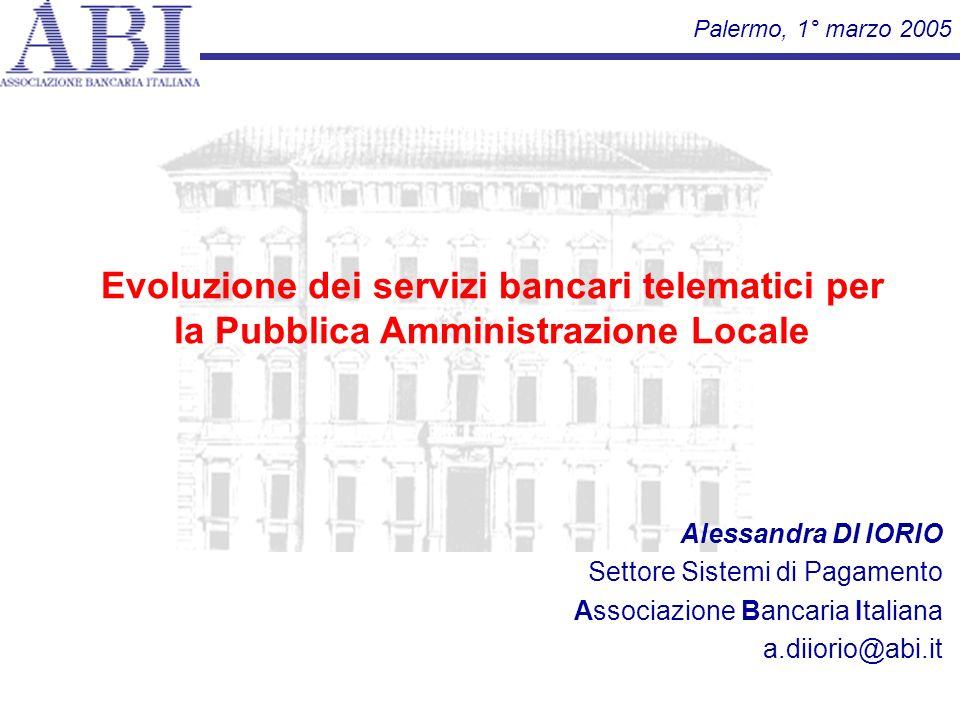 1 Evoluzione dei servizi bancari telematici per la Pubblica Amministrazione Locale Alessandra DI IORIO Settore Sistemi di Pagamento Associazione Banca