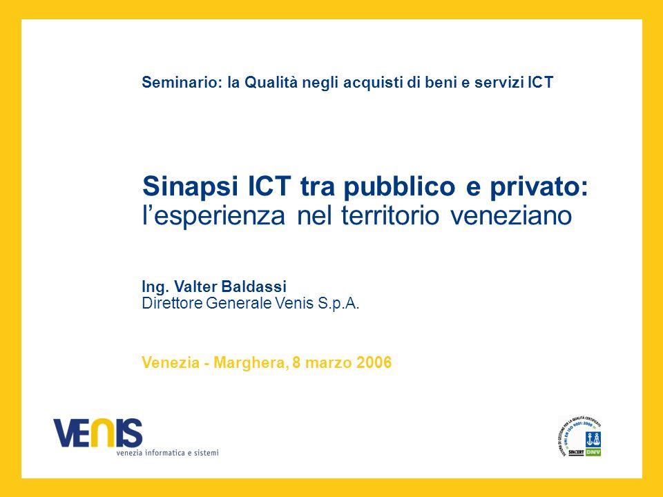 Sinapsi ICT tra pubblico e privato: lesperienza nel territorio veneziano Seminario: la Qualità negli acquisti di beni e servizi ICT Venezia - Marghera