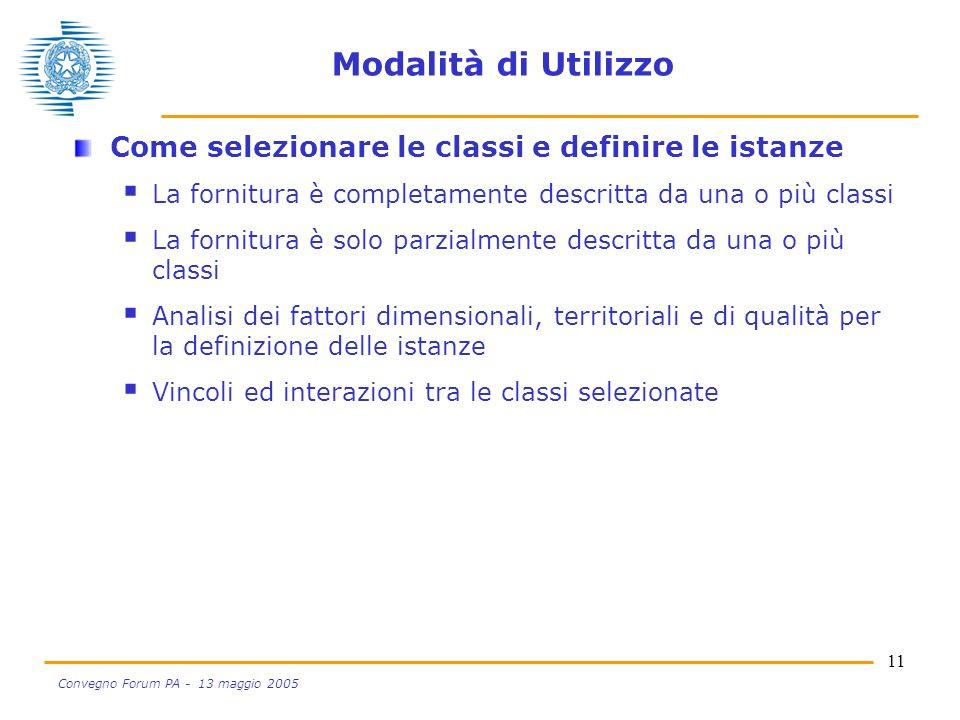11 Convegno Forum PA - 13 maggio 2005 Modalità di Utilizzo Come selezionare le classi e definire le istanze La fornitura è completamente descritta da