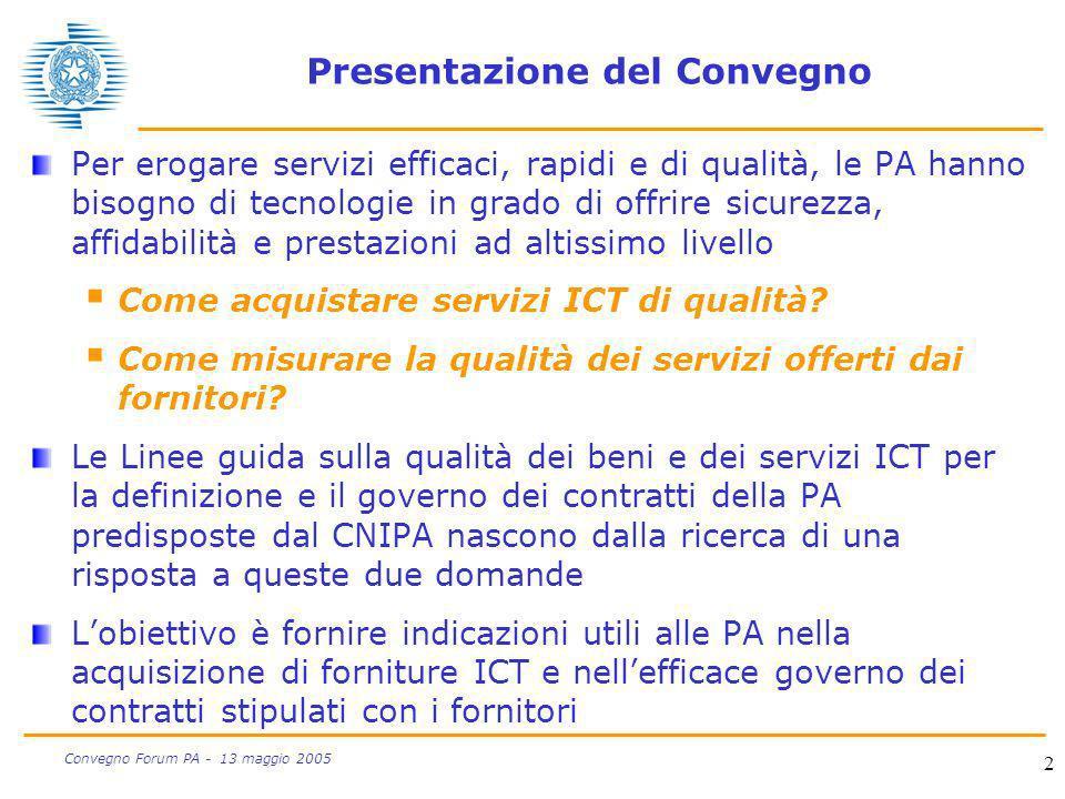 2 Convegno Forum PA - 13 maggio 2005 Presentazione del Convegno Per erogare servizi efficaci, rapidi e di qualità, le PA hanno bisogno di tecnologie i