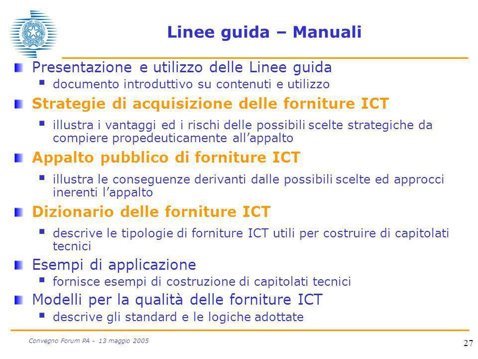 27 Convegno Forum PA - 13 maggio 2005 Linee guida – Manuali Presentazione e utilizzo delle Linee guida documento introduttivo su contenuti e utilizzo