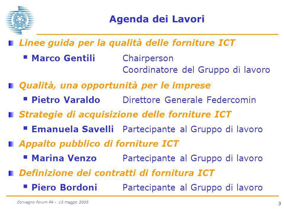 3 Convegno Forum PA - 13 maggio 2005 Agenda dei Lavori Linee guida per la qualità delle forniture ICT Marco GentiliChairperson Coordinatore del Gruppo