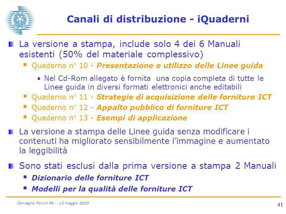 41 Convegno Forum PA - 13 maggio 2005 Canali di distribuzione - iQuaderni La versione a stampa, include solo 4 dei 6 Manuali esistenti (50% del materi