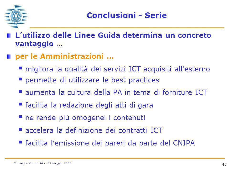 47 Convegno Forum PA - 13 maggio 2005 Conclusioni - Serie Lutilizzo delle Linee Guida determina un concreto vantaggio … per le Amministrazioni … migli