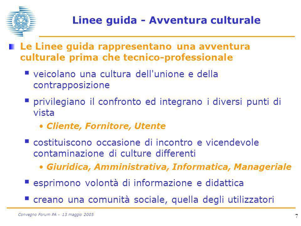 7 Convegno Forum PA - 13 maggio 2005 Linee guida - Avventura culturale Le Linee guida rappresentano una avventura culturale prima che tecnico-professi