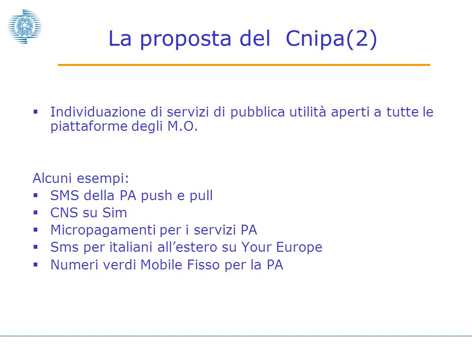 La proposta del Cnipa(2) Individuazione di servizi di pubblica utilità aperti a tutte le piattaforme degli M.O.