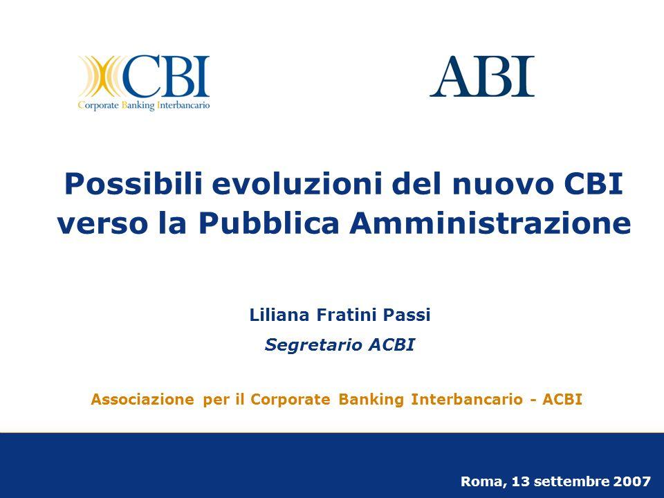 1 Possibili evoluzioni del nuovo CBI verso la Pubblica Amministrazione Associazione per il Corporate Banking Interbancario - ACBI Roma, 13 settembre 2