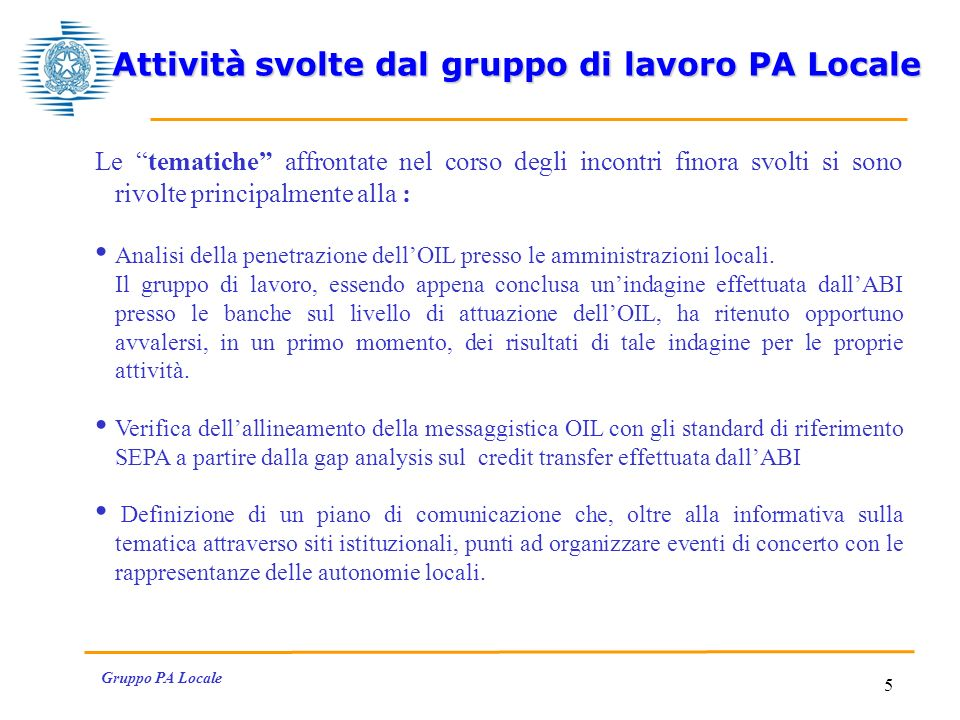 Gruppo PA Locale 5 Attività svolte dal gruppo di lavoro PA Locale Le tematiche affrontate nel corso degli incontri finora svolti si sono rivolte principalmente alla : Analisi della penetrazione dellOIL presso le amministrazioni locali.