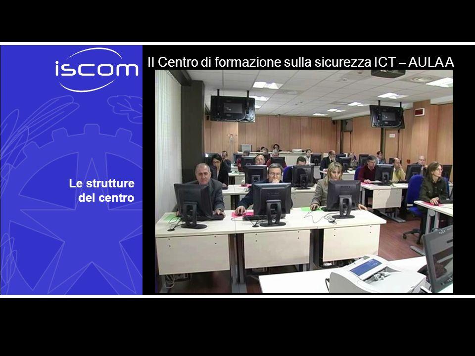 Le strutture del centro Il Centro di formazione sulla sicurezza ICT – AULA A