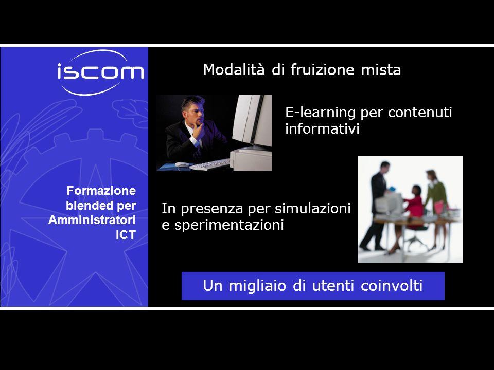 Formazione blended per Amministratori ICT Un migliaio di utenti coinvolti In presenza per simulazioni e sperimentazioni Modalità di fruizione mista E-learning per contenuti informativi