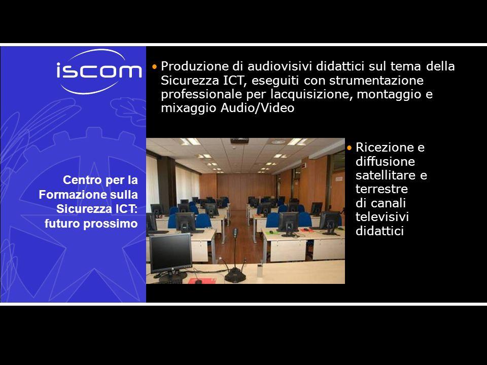 Centro per la Formazione sulla Sicurezza ICT: futuro prossimo Produzione di audiovisivi didattici sul tema della Sicurezza ICT, eseguiti con strumentazione professionale per lacquisizione, montaggio e mixaggio Audio/Video Ricezione e diffusione satellitare e terrestre di canali televisivi didattici