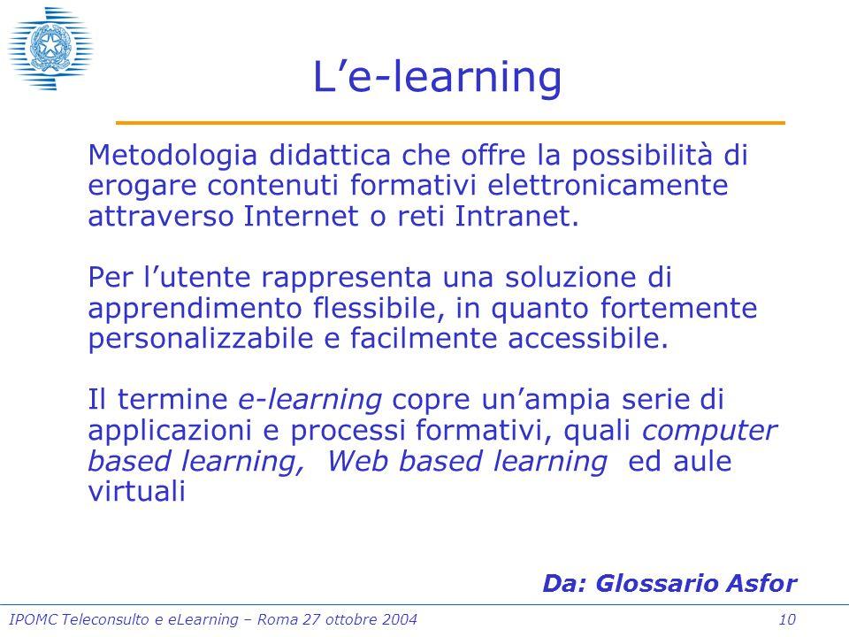 IPOMC Teleconsulto e eLearning – Roma 27 ottobre 2004 10 Le-learning Metodologia didattica che offre la possibilità di erogare contenuti formativi elettronicamente attraverso Internet o reti Intranet.