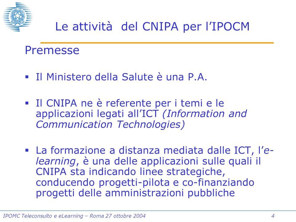 IPOMC Teleconsulto e eLearning – Roma 27 ottobre 2004 4 Le attività del CNIPA per lIPOCM Premesse Il Ministero della Salute è una P.A.