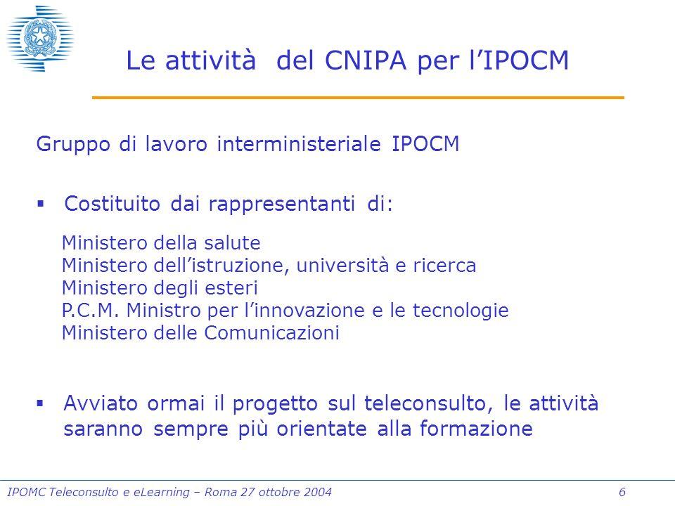 IPOMC Teleconsulto e eLearning – Roma 27 ottobre 2004 27 Il teleconsulto come strumento di formazione Il focus di entrambi i sistemi è proprio sulla comunicazione, con tutte le implicazioni formative che essa ha sugli attori della comunicazione.