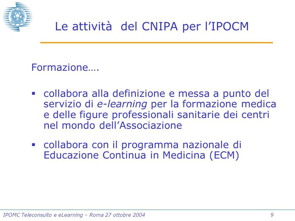 IPOMC Teleconsulto e eLearning – Roma 27 ottobre 2004 9 Le attività del CNIPA per lIPOCM Formazione….