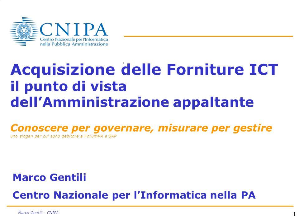 1 Marco Gentili - CNIPA Acquisizione delle Forniture ICT il punto di vista dellAmministrazione appaltante Conoscere per governare, misurare per gestir