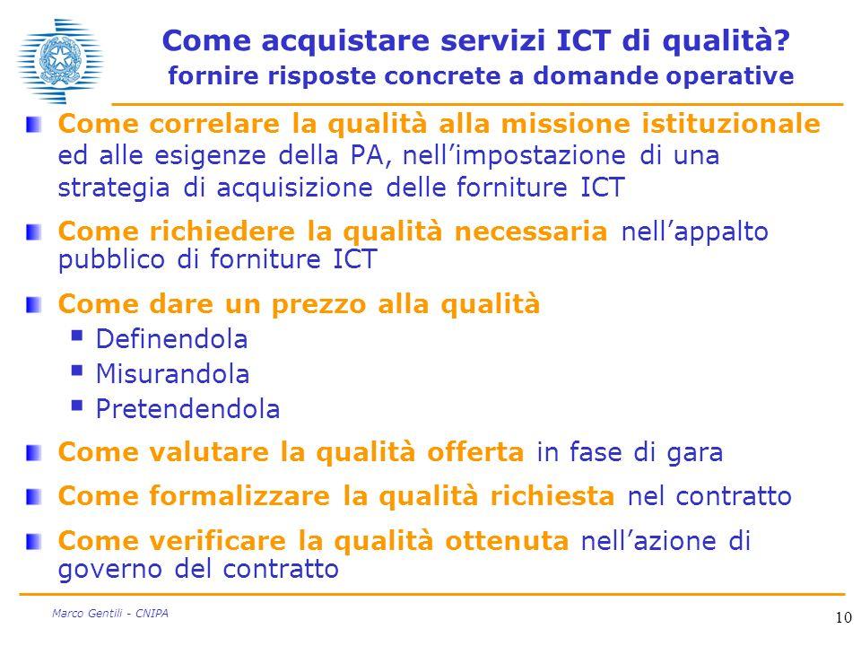 10 Marco Gentili - CNIPA Come acquistare servizi ICT di qualità? fornire risposte concrete a domande operative Come correlare la qualità alla missione