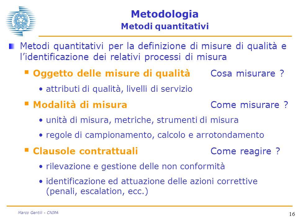 16 Marco Gentili - CNIPA Metodologia Metodi quantitativi Metodi quantitativi per la definizione di misure di qualità e lidentificazione dei relativi p