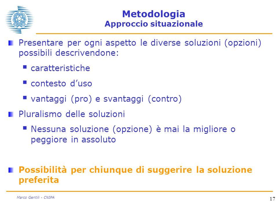 17 Marco Gentili - CNIPA Metodologia Approccio situazionale Presentare per ogni aspetto le diverse soluzioni (opzioni) possibili descrivendone: caratt
