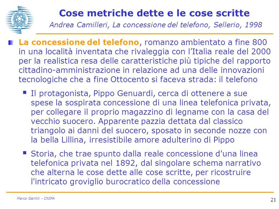 21 Marco Gentili - CNIPA Cose metriche dette e le cose scritte Andrea Camilleri, La concessione del telefono, Sellerio, 1998 La concessione del telefo