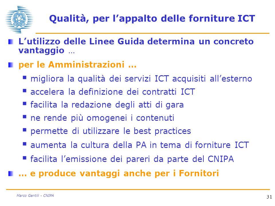 31 Marco Gentili - CNIPA Qualità, per lappalto delle forniture ICT Lutilizzo delle Linee Guida determina un concreto vantaggio … per le Amministrazion