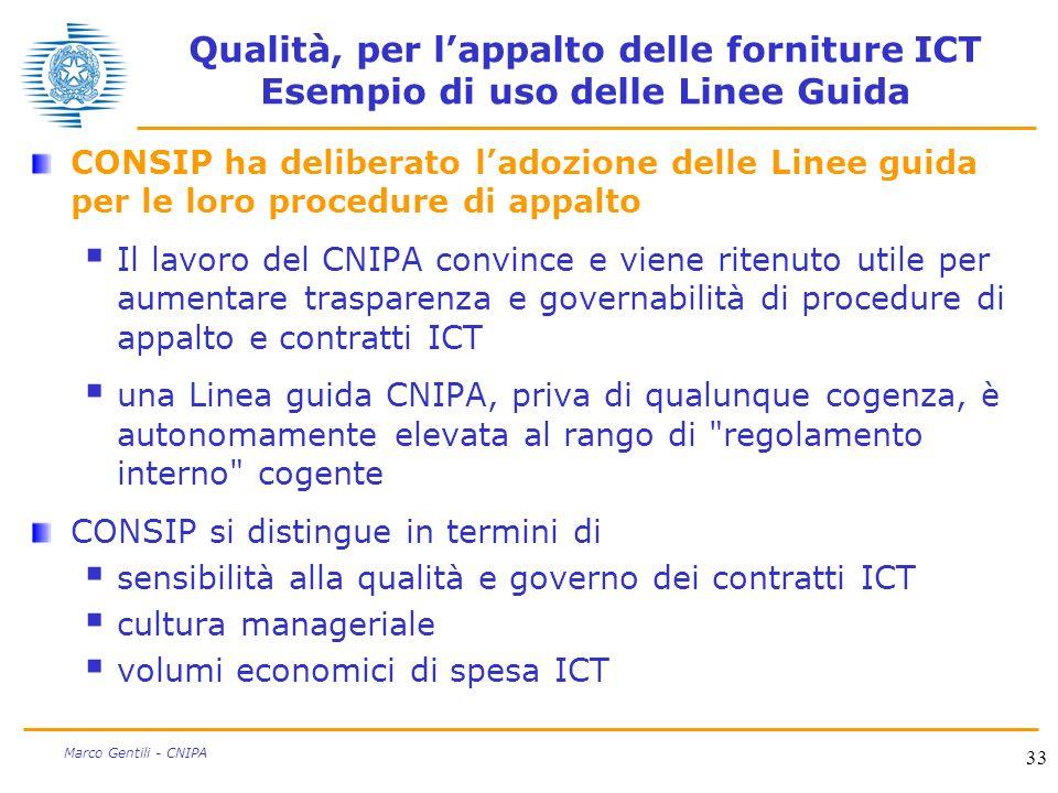 33 Marco Gentili - CNIPA Qualità, per lappalto delle forniture ICT Esempio di uso delle Linee Guida CONSIP ha deliberato ladozione delle Linee guida p
