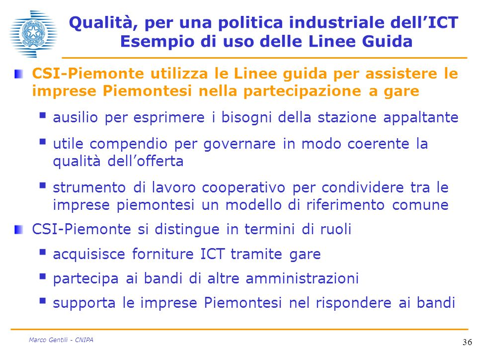 36 Marco Gentili - CNIPA Qualità, per una politica industriale dellICT Esempio di uso delle Linee Guida CSI-Piemonte utilizza le Linee guida per assis