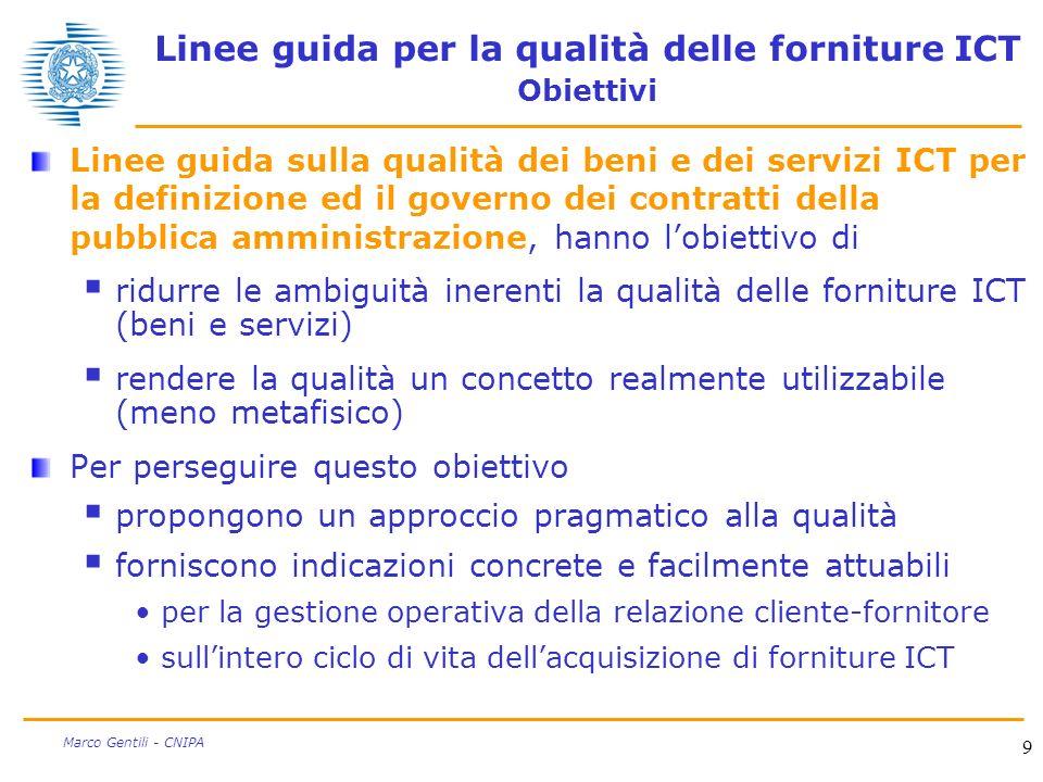 9 Marco Gentili - CNIPA Linee guida per la qualità delle forniture ICT Obiettivi Linee guida sulla qualità dei beni e dei servizi ICT per la definizio