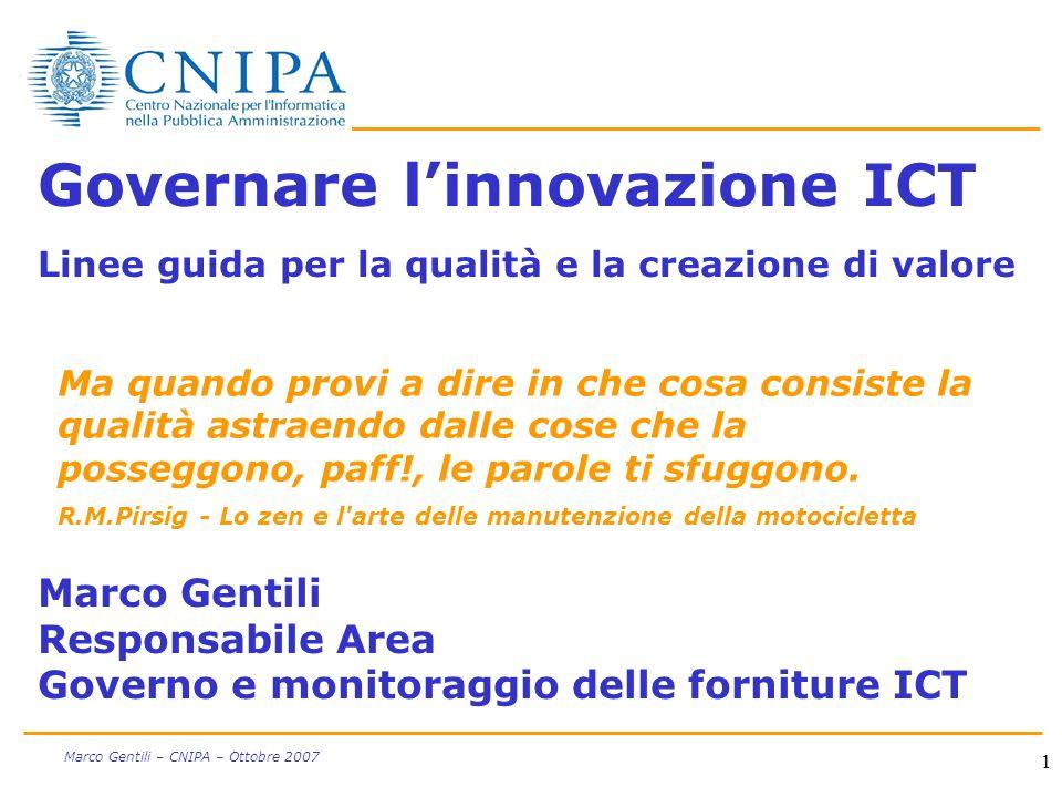 1 Marco Gentili – CNIPA – Ottobre 2007 Governare linnovazione ICT Linee guida per la qualità e la creazione di valore Marco Gentili Responsabile Area
