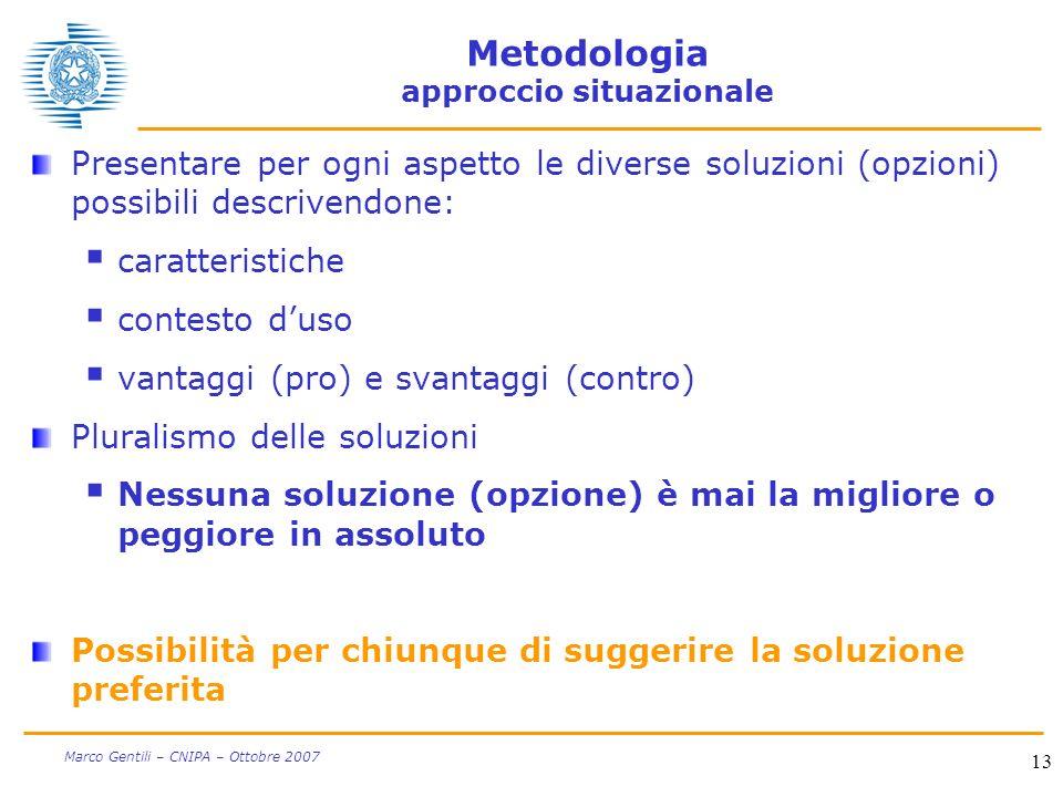 13 Marco Gentili – CNIPA – Ottobre 2007 Metodologia approccio situazionale Presentare per ogni aspetto le diverse soluzioni (opzioni) possibili descri