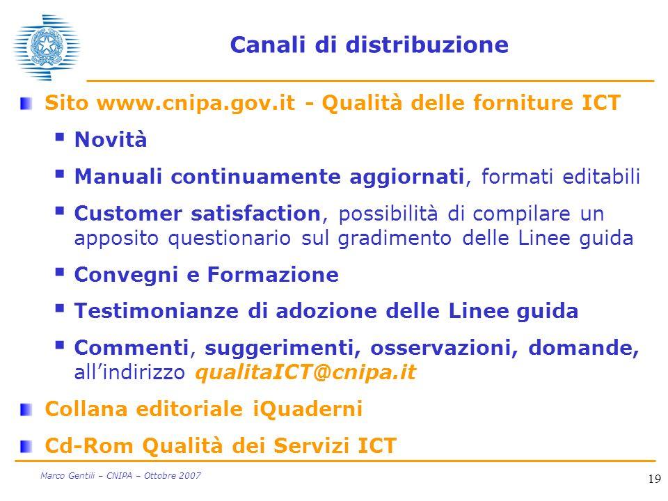 19 Marco Gentili – CNIPA – Ottobre 2007 Canali di distribuzione Sito www.cnipa.gov.it - Qualità delle forniture ICT Novità Manuali continuamente aggio