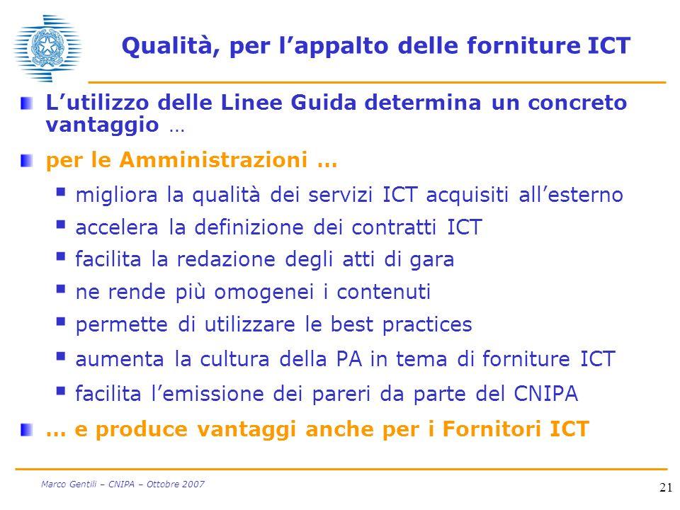 21 Marco Gentili – CNIPA – Ottobre 2007 Qualità, per lappalto delle forniture ICT Lutilizzo delle Linee Guida determina un concreto vantaggio … per le