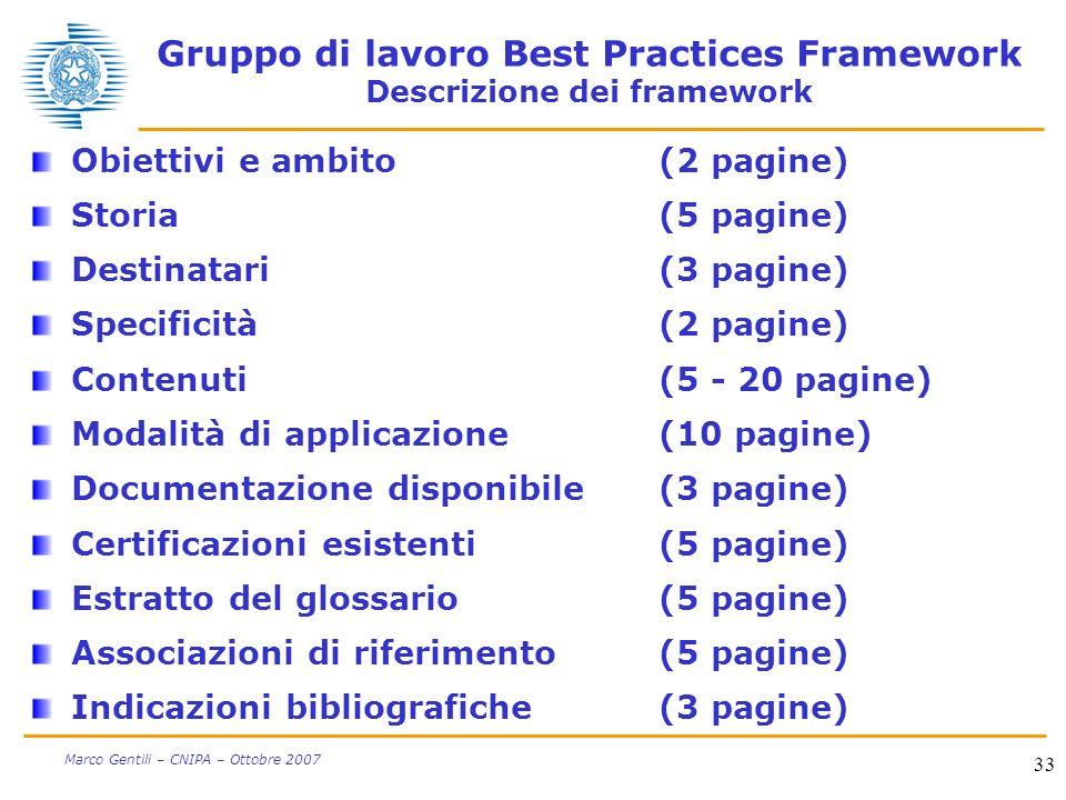 33 Marco Gentili – CNIPA – Ottobre 2007 Gruppo di lavoro Best Practices Framework Descrizione dei framework Obiettivi e ambito(2 pagine) Storia(5 pagi