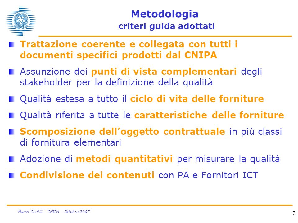 7 Marco Gentili – CNIPA – Ottobre 2007 Metodologia criteri guida adottati Trattazione coerente e collegata con tutti i documenti specifici prodotti da