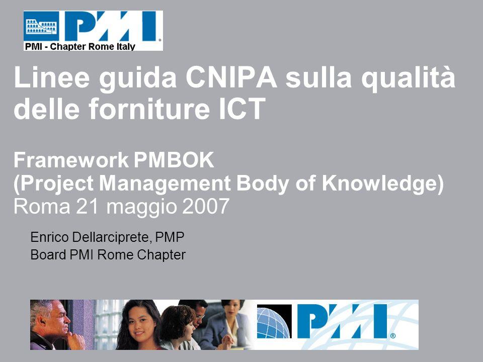 Linee guida CNIPA sulla qualità delle forniture ICT Framework PMBOK (Project Management Body of Knowledge) Roma 21 maggio 2007 Enrico Dellarciprete, P
