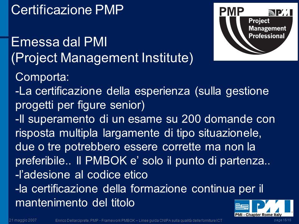 21 maggio 2007 Enrico Dellarciprete, PMP - Framework PMBOK – Linee guida CNIPA sulla qualità delle forniture ICT page 15/15 Certificazione PMP Emessa