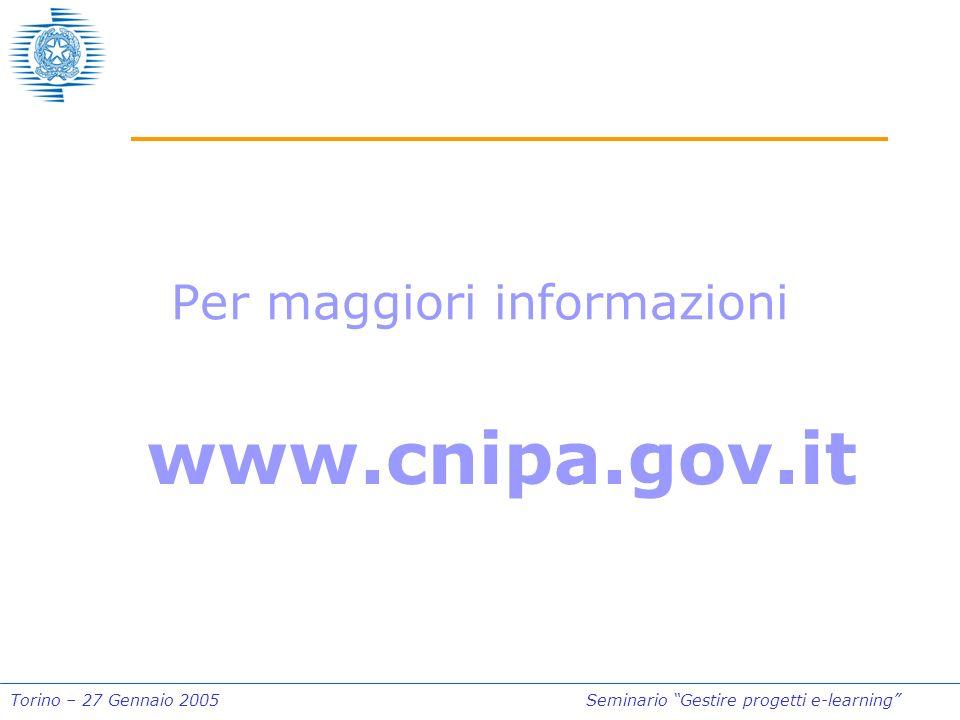 Torino – 27 Gennaio 2005Seminario Gestire progetti e-learning Per maggiori informazioni www.cnipa.gov.it