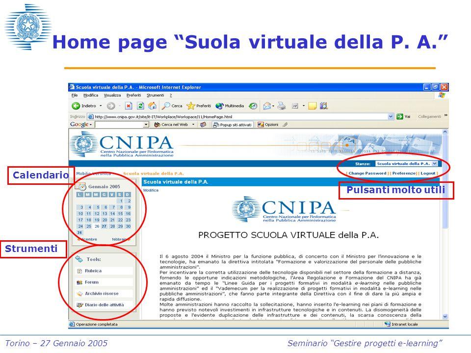 Torino – 27 Gennaio 2005Seminario Gestire progetti e-learning Home page Suola virtuale della P. A. Pulsanti molto utili Strumenti Calendario