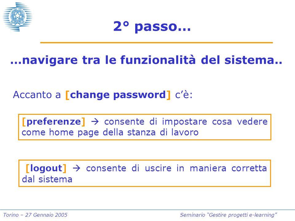 Torino – 27 Gennaio 2005Seminario Gestire progetti e-learning 2° passo… …navigare tra le funzionalità del sistema.. Accanto a [change password] cè: [p