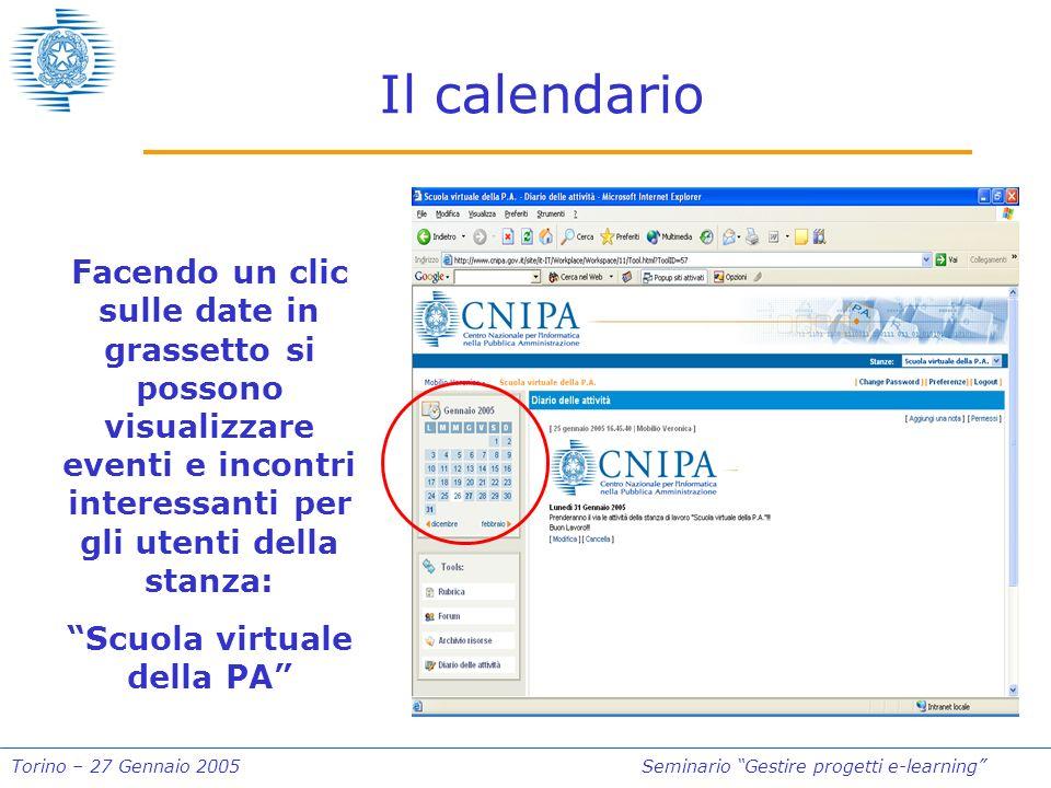 Torino – 27 Gennaio 2005Seminario Gestire progetti e-learning Il calendario Facendo un clic sulle date in grassetto si possono visualizzare eventi e incontri interessanti per gli utenti della stanza: Scuola virtuale della PA