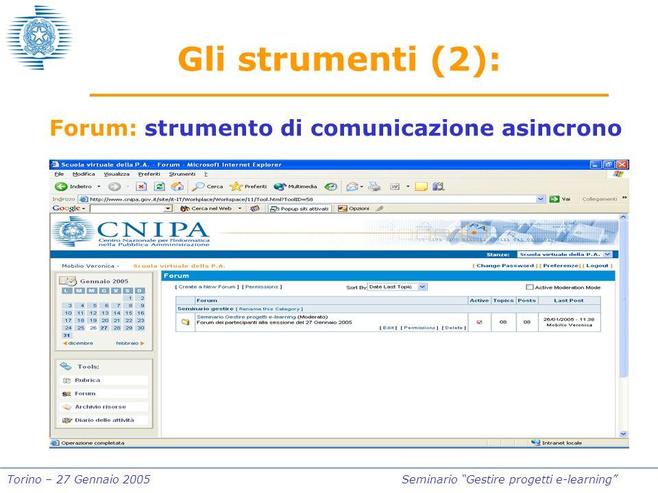 Torino – 27 Gennaio 2005Seminario Gestire progetti e-learning Gli strumenti (2): Forum: strumento di comunicazione asincrono