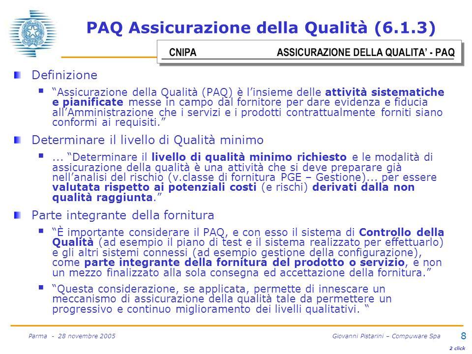 8 Parma - 28 novembre 2005 Giovanni Pistarini – Compuware Spa PAQ Assicurazione della Qualità (6.1.3) Definizione Assicurazione della Qualità (PAQ) è
