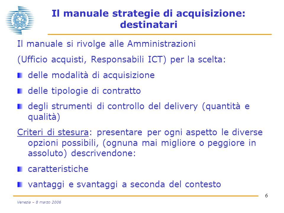 6 Venezia – 8 marzo 2006 Il manuale strategie di acquisizione: destinatari Il manuale si rivolge alle Amministrazioni (Ufficio acquisti, Responsabili