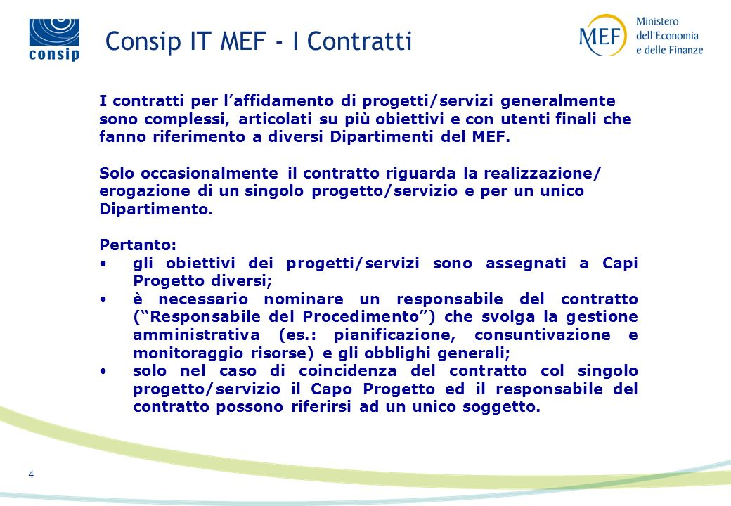 4 Consip IT MEF - I Contratti I contratti per laffidamento di progetti/servizi generalmente sono complessi, articolati su più obiettivi e con utenti finali che fanno riferimento a diversi Dipartimenti del MEF.