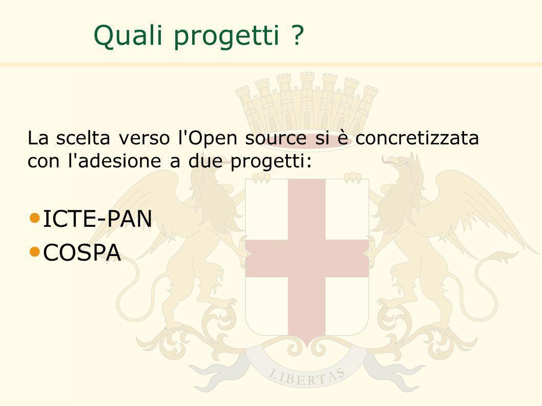 Quali progetti ? La scelta verso l'Open source si è concretizzata con l'adesione a due progetti: ICTE-PAN COSPA